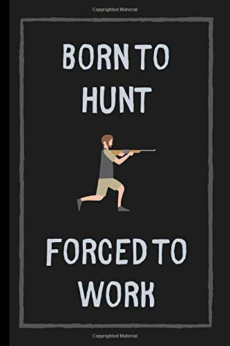 Born To Hunt Forced To Work: Lined Notebook / Journal for Hunters (Gift Idea for Men & Women)