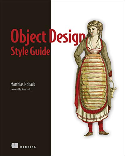 Object Design Style Guide: Powerful techniques for creating flexible, readable, and maintainable object-oriented code in any OO language, from Python to PHP