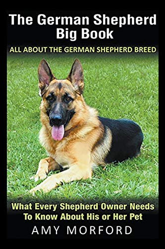 The German Shepherd Big Book: All About the German Shepherd Breed: What Every Shepherd Owner Needs to Know About His or Her Pet