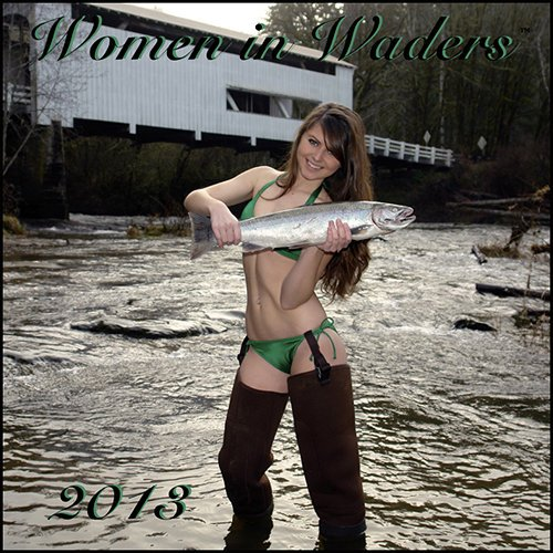 Women in Waders Wall Calendar 2013 with BONUS POSTER