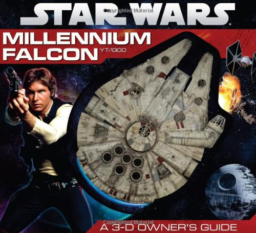 Star Wars: Millennium Falcon- A 3-D Owner's Guide